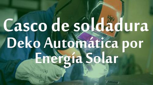 Casco de Soldadura Deko Automática por Energía Solar