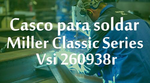 Casco para soldar Miller Classic Series Vsi 260938